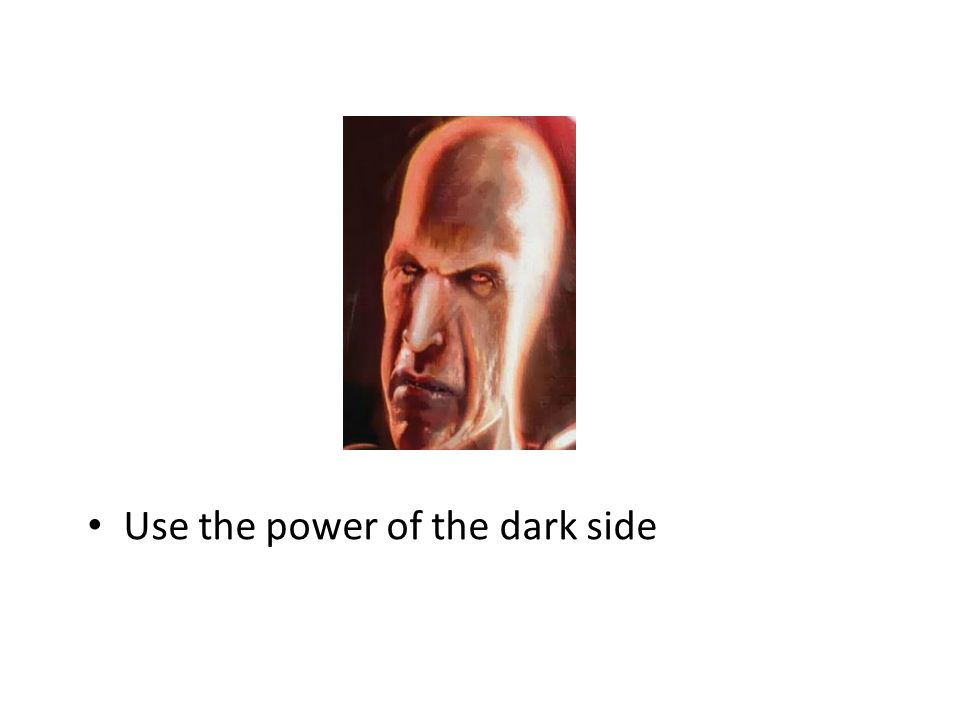 Use the power of the dark side