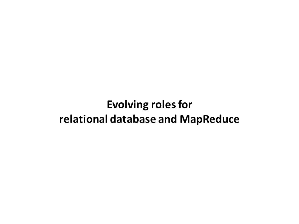 Evolving roles for relational database and MapReduce