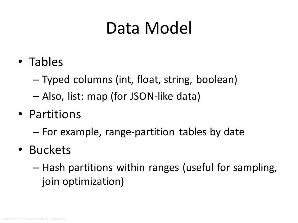 Data Model Tables – Typed columns (int, float, string, boolean) – Also, list: map (for JSON-like data) Partitions – For example, range-partition table