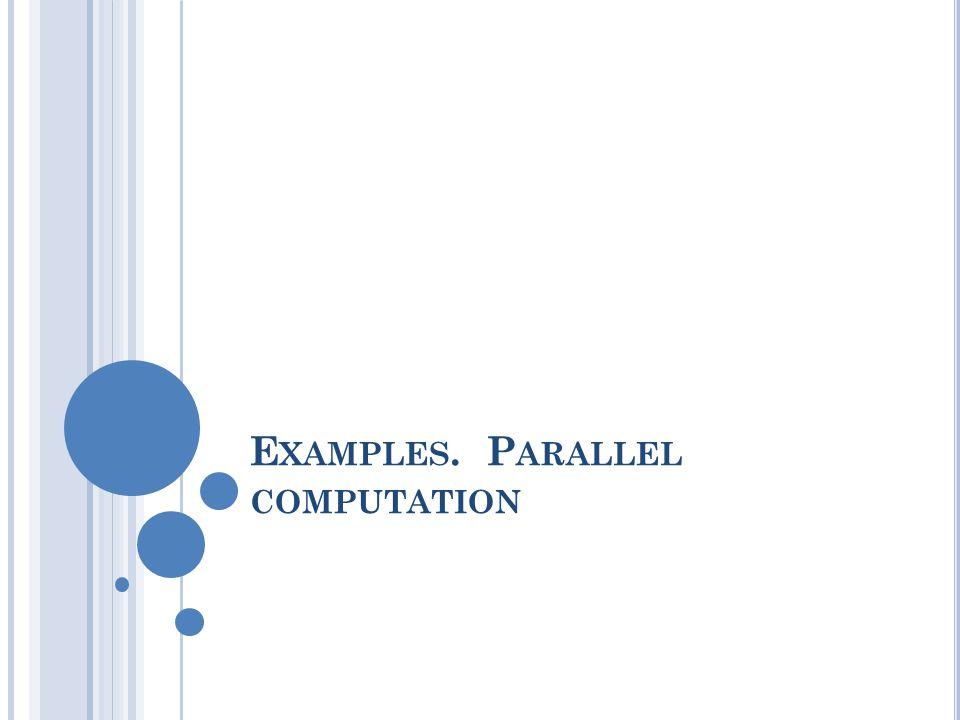 E XAMPLES. P ARALLEL COMPUTATION