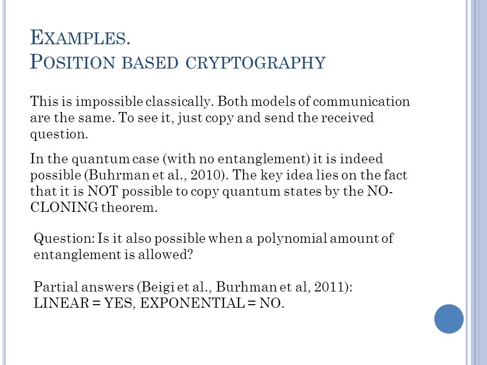E XAMPLES. P OSITION BASED CRYPTOGRAPHY This is impossible classically.