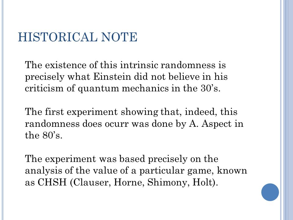 HISTORICAL NOTE The existence of this intrinsic randomness is precisely what Einstein did not believe in his criticism of quantum mechanics in the 30's.