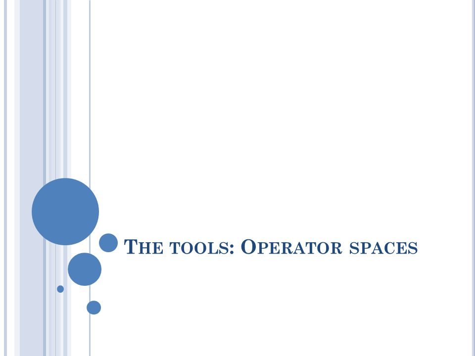 T HE TOOLS : O PERATOR SPACES