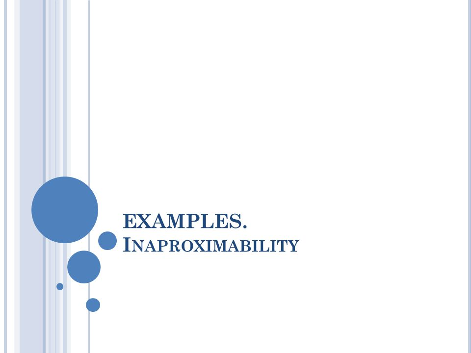 EXAMPLES. I NAPROXIMABILITY