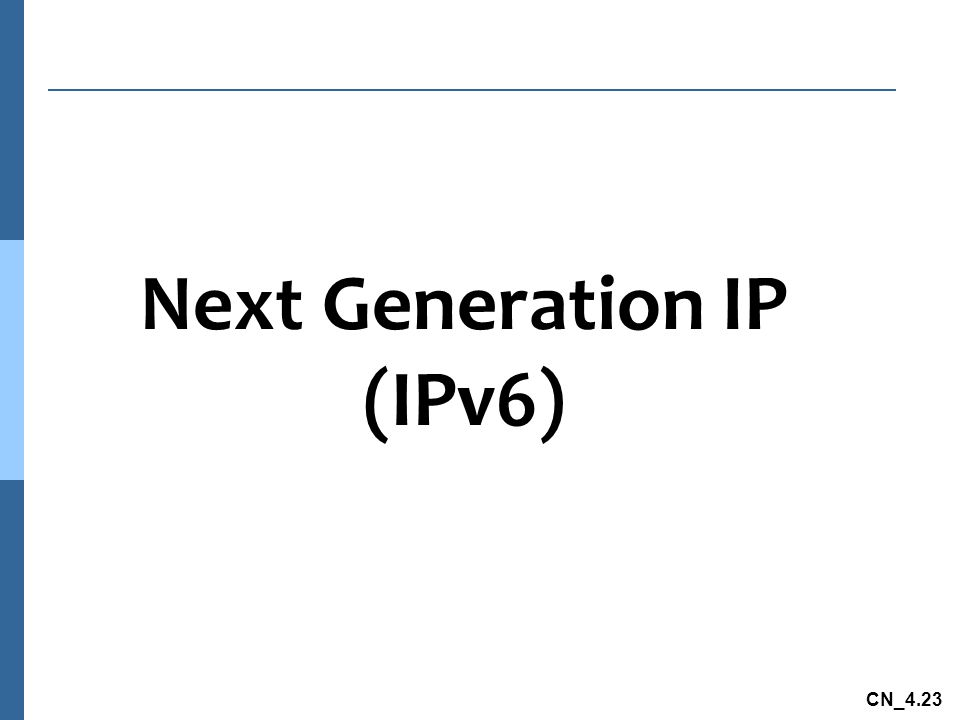 CN_4.23 Next Generation IP (IPv6)
