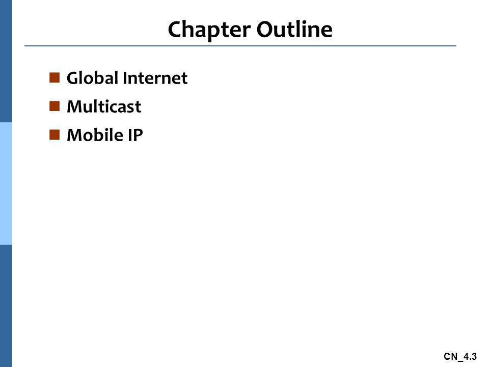 CN_4.3 Chapter Outline n Global Internet n Multicast n Mobile IP