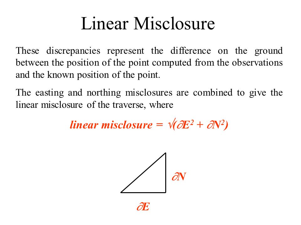 Linear Misclosure These discrepancies represent the difference on the ground between the position of the point computed from the observations and the