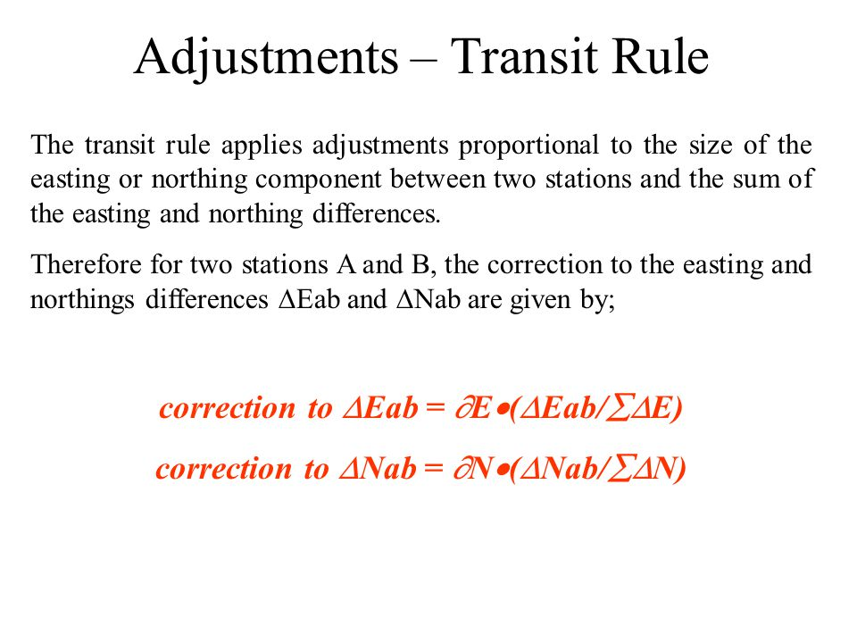 Adjustments – Transit Rule The transit rule applies adjustments proportional to the size of the easting or northing component between two stations and