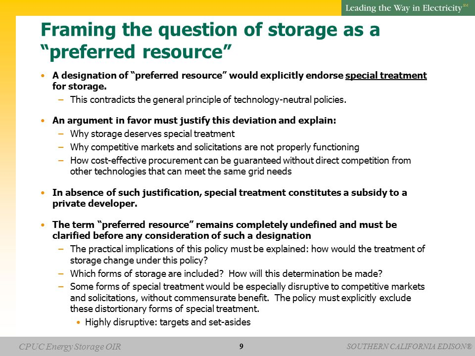 SOUTHERN CALIFORNIA EDISON® SM CPUC Energy Storage OIR Framing the question of storage as a preferred resource A designation of preferred resource would explicitly endorse special treatment for storage.