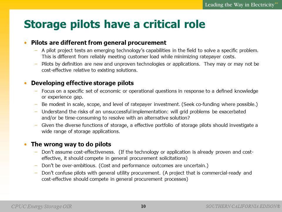 SOUTHERN CALIFORNIA EDISON® SM CPUC Energy Storage OIR Storage pilots have a critical role Pilots are different from general procurement –A pilot proj