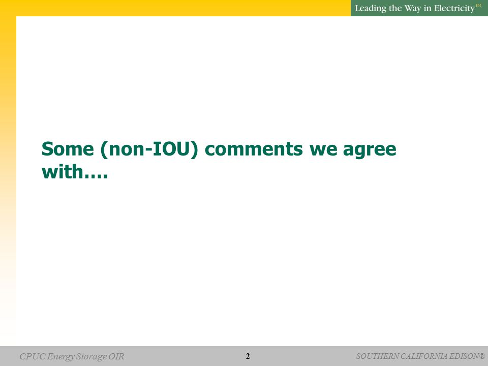 SOUTHERN CALIFORNIA EDISON® SM CPUC Energy Storage OIR Some (non-IOU) comments we agree with…. 2