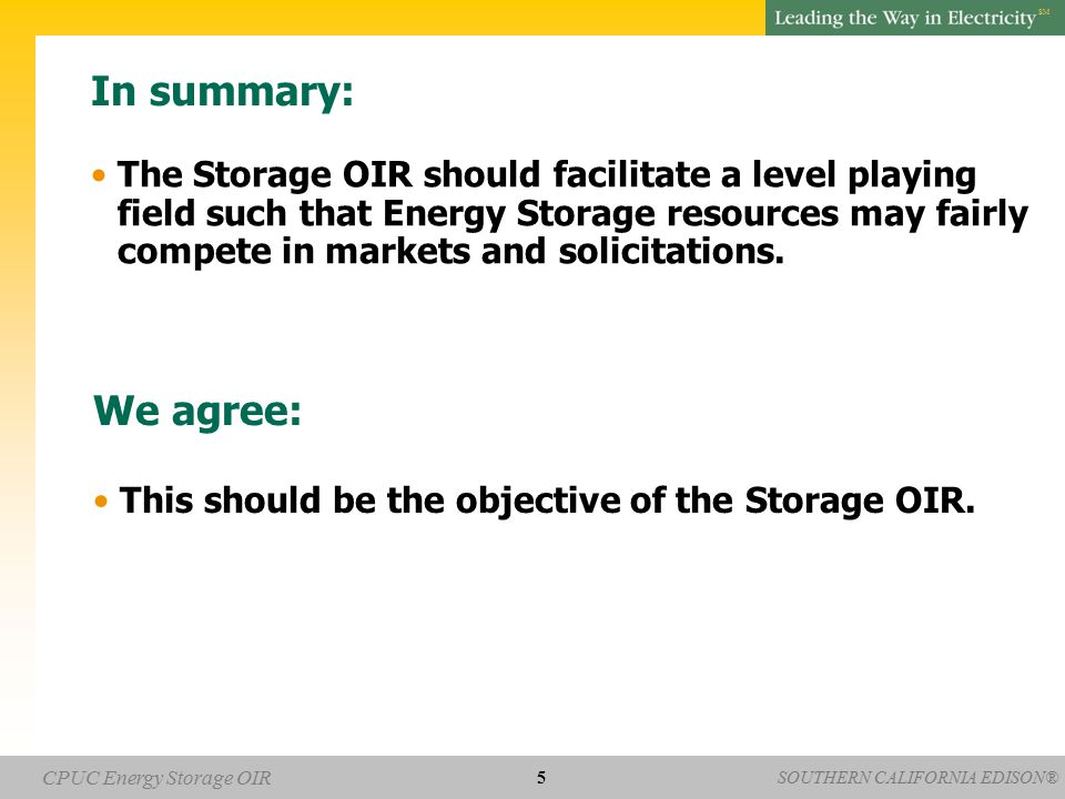 SOUTHERN CALIFORNIA EDISON® SM CPUC Energy Storage OIR In summary: The Storage OIR should facilitate a level playing field such that Energy Storage re