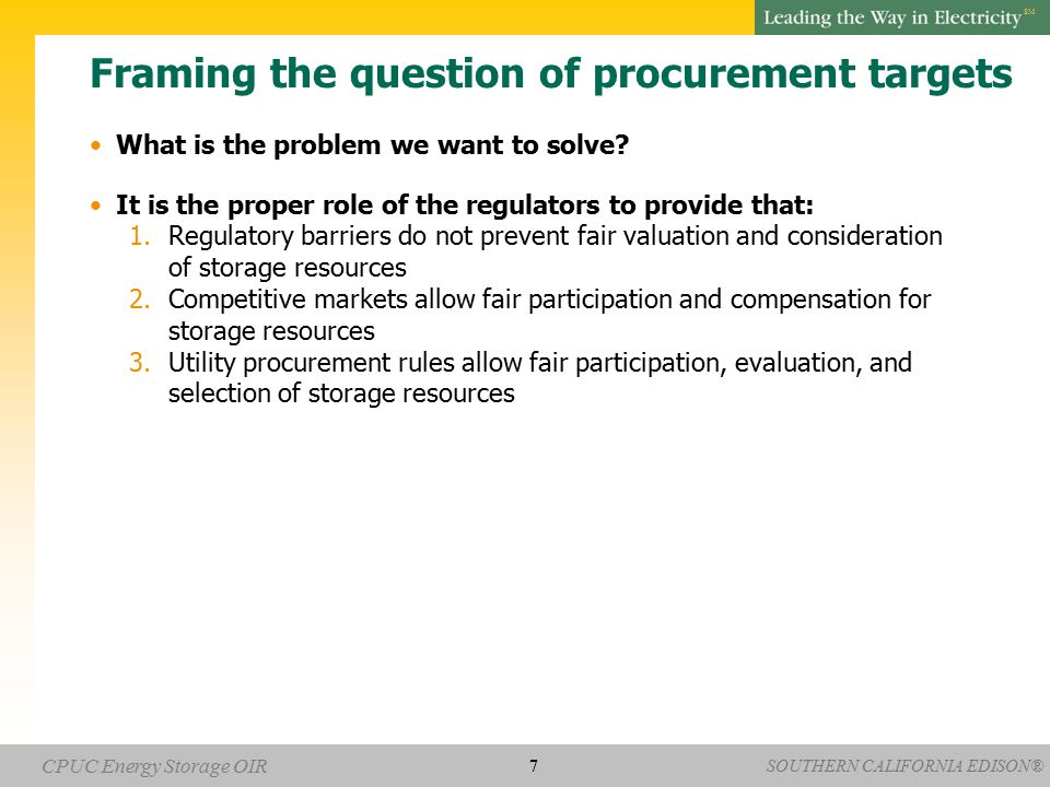 SOUTHERN CALIFORNIA EDISON® SM CPUC Energy Storage OIR Framing the question of procurement targets What is the problem we want to solve.