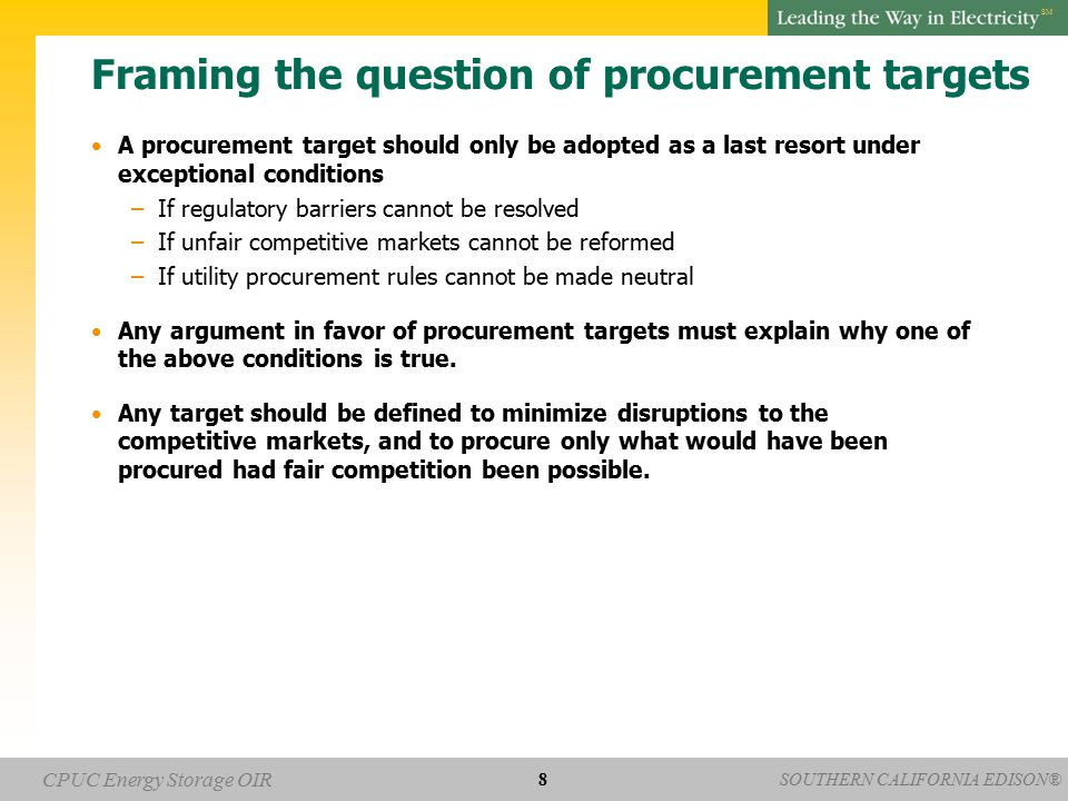 SOUTHERN CALIFORNIA EDISON® SM CPUC Energy Storage OIR Framing the question of procurement targets A procurement target should only be adopted as a la