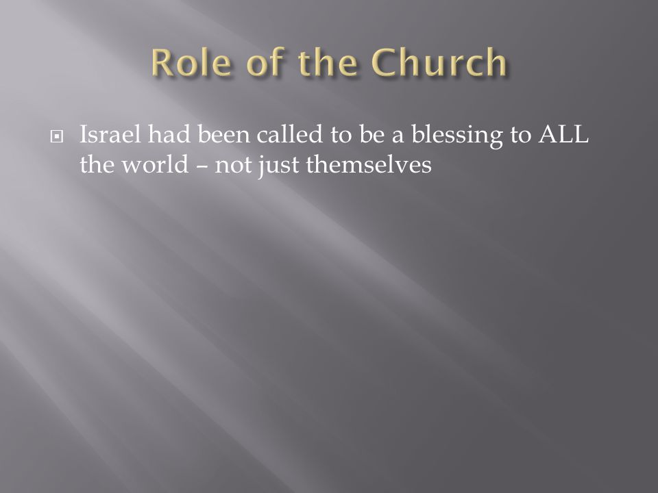  Israel had been called to be a blessing to ALL the world – not just themselves