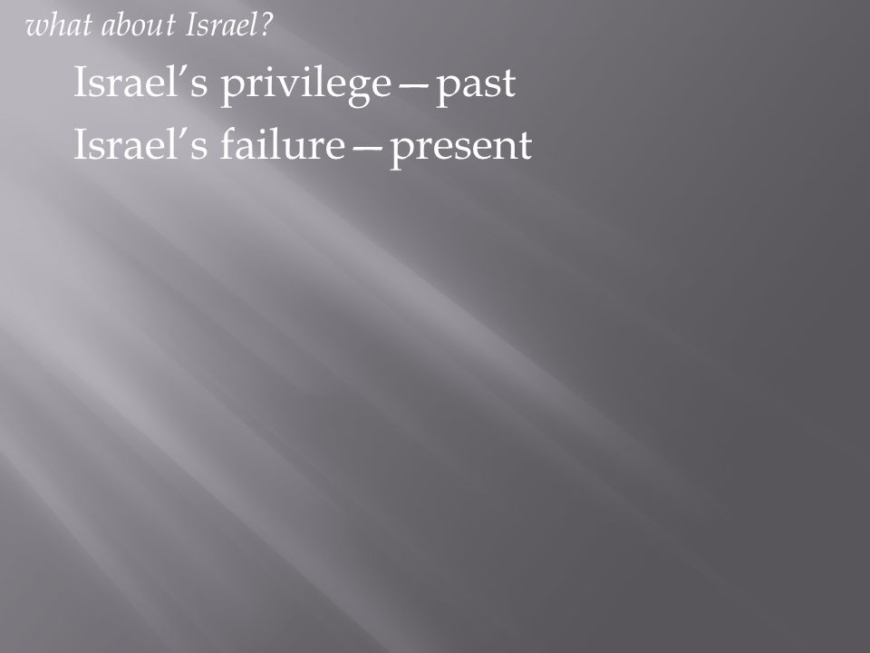 what about Israel? Israel's privilege—past Israel's failure—present