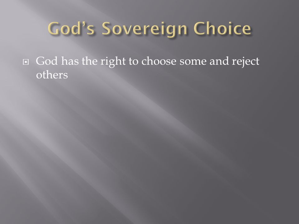  God has the right to choose some and reject others