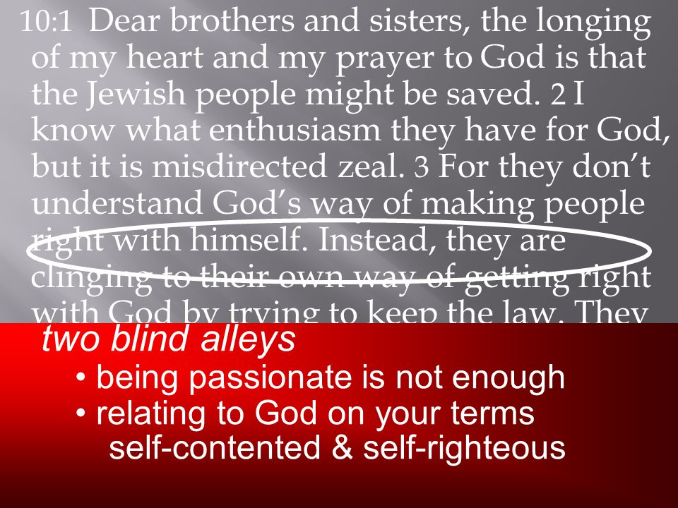 10:1 Dear brothers and sisters, the longing of my heart and my prayer to God is that the Jewish people might be saved.