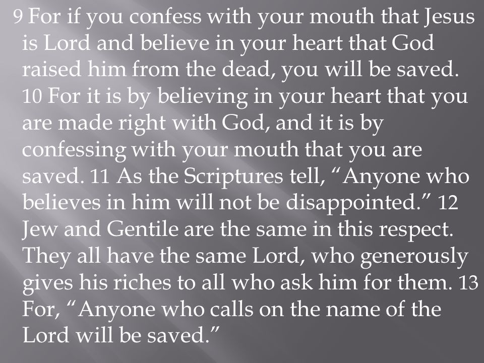 9 For if you confess with your mouth that Jesus is Lord and believe in your heart that God raised him from the dead, you will be saved.