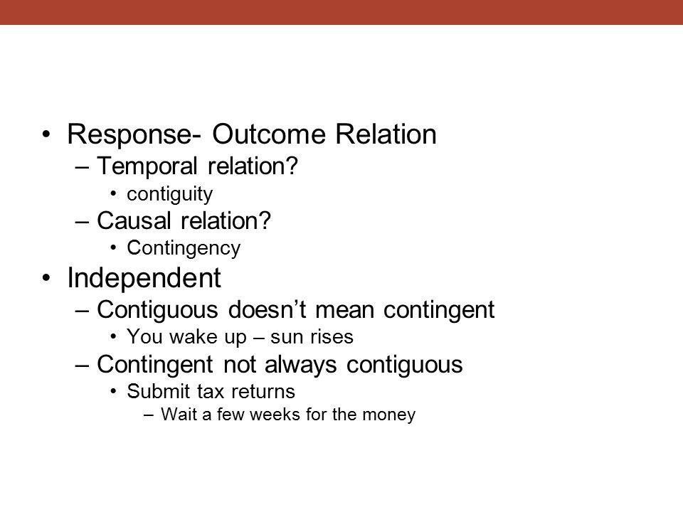 Response- Outcome Relation –Temporal relation. contiguity –Causal relation.