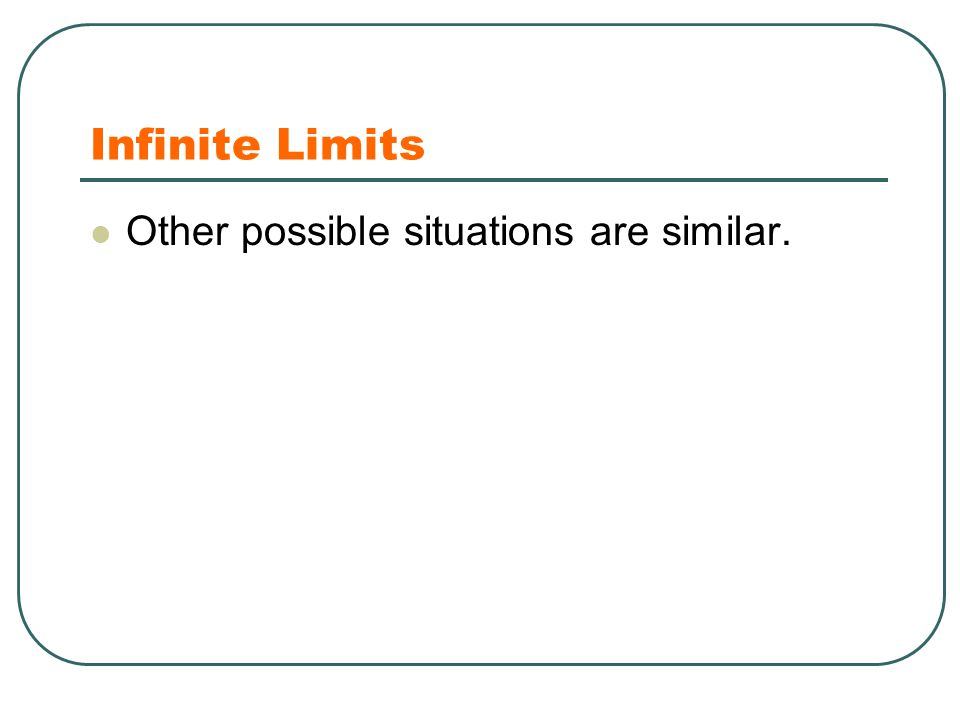 Infinite Limits Other possible situations are similar.