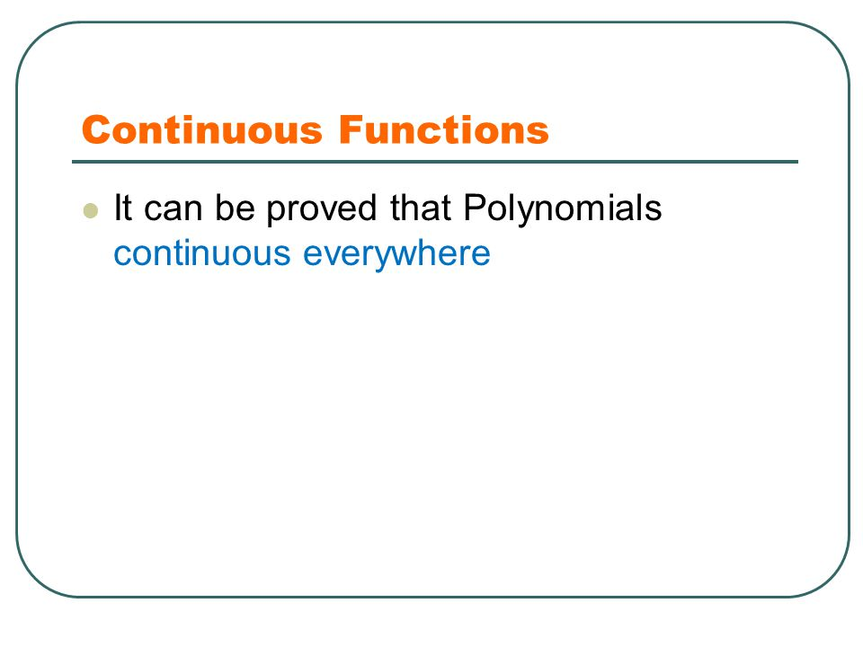 Continuous Functions It can be proved that Polynomials continuous everywhere