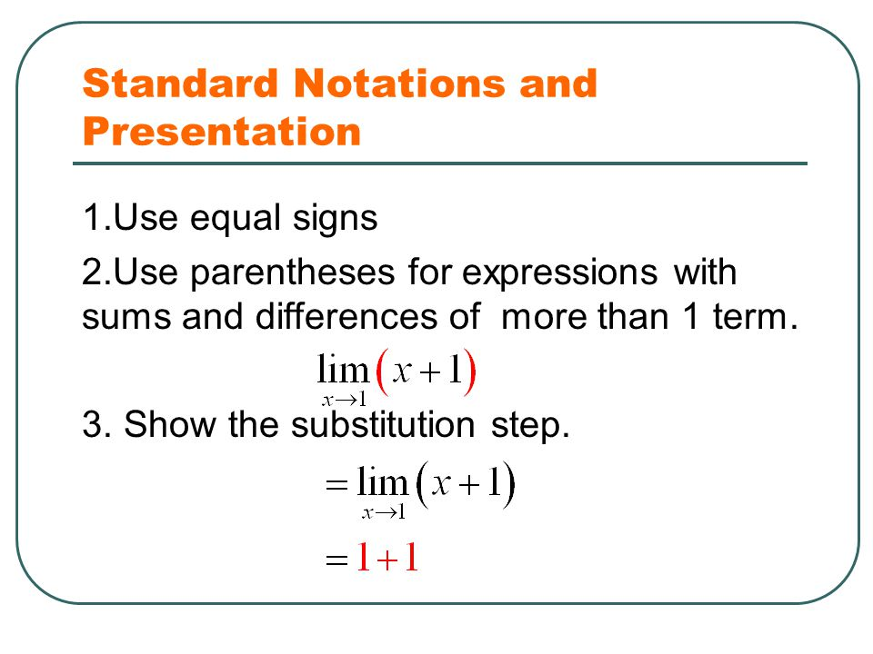 1.Use equal signs 2.Use parentheses for expressions with sums and differences of more than 1 term. 3. Show the substitution step. Standard Notations a