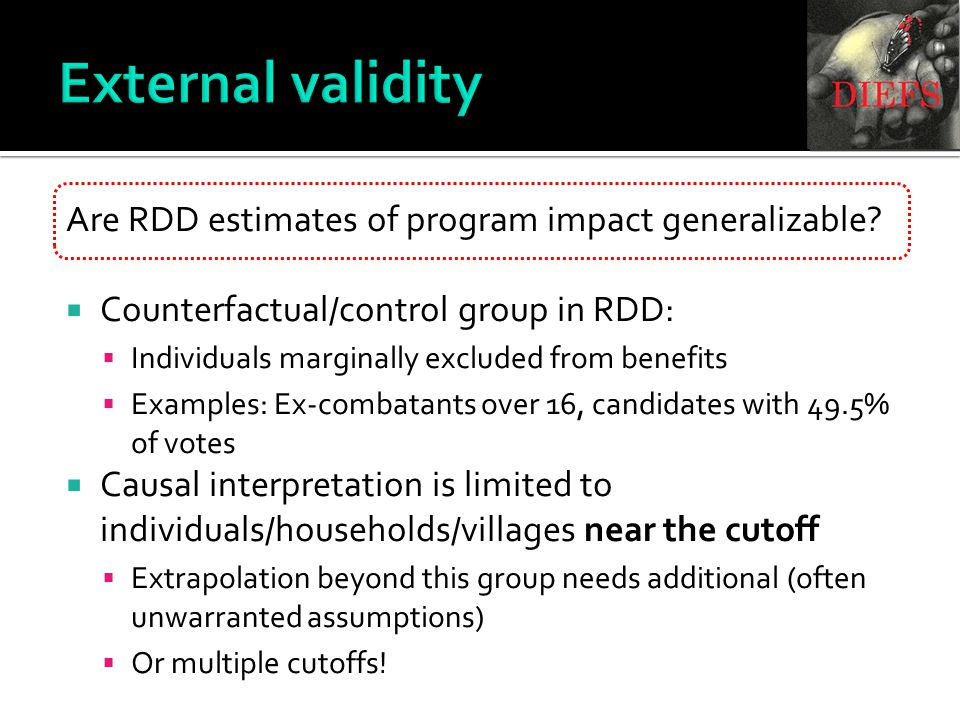 External validity Are RDD estimates of program impact generalizable?  Counterfactual/control group in RDD:  Individuals marginally excluded from ben