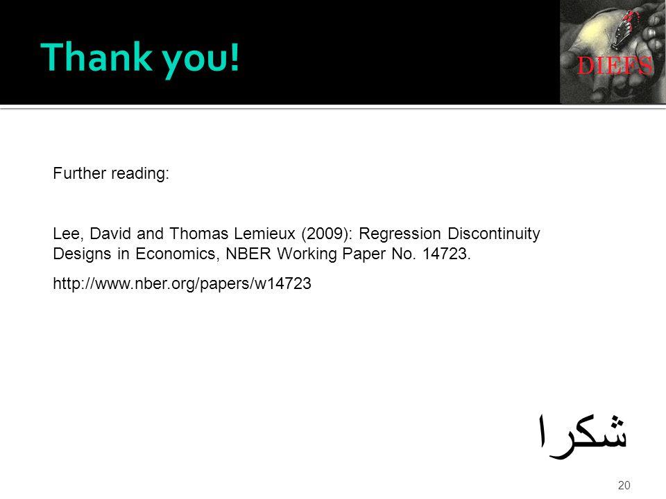 شكرا 20 Thank you! Further reading: Lee, David and Thomas Lemieux (2009): Regression Discontinuity Designs in Economics, NBER Working Paper No. 14723.