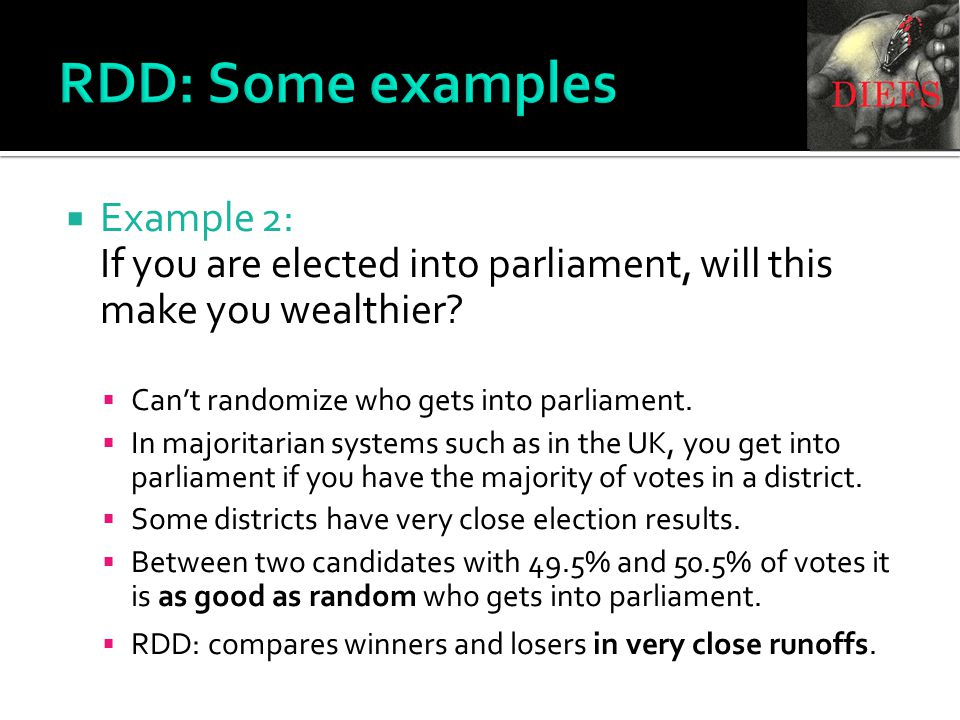 RDD: Some examples  Example 2: If you are elected into parliament, will this make you wealthier.