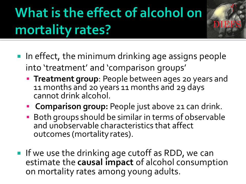 What is the effect of alcohol on mortality rates?  In effect, the minimum drinking age assigns people into 'treatment' and 'comparison groups'  Trea