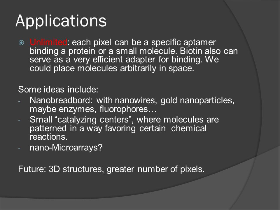 Applications  Unlimited: each pixel can be a specific aptamer binding a protein or a small molecule.