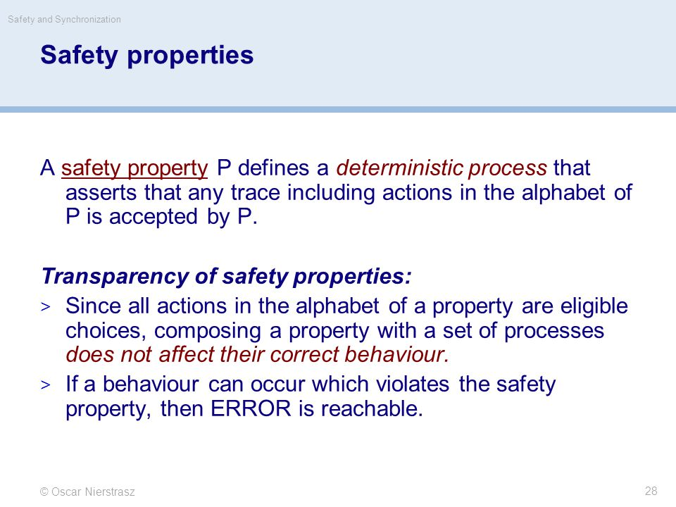 © Oscar Nierstrasz Safety and Synchronization 28 Safety properties A safety property P defines a deterministic process that asserts that any trace inc