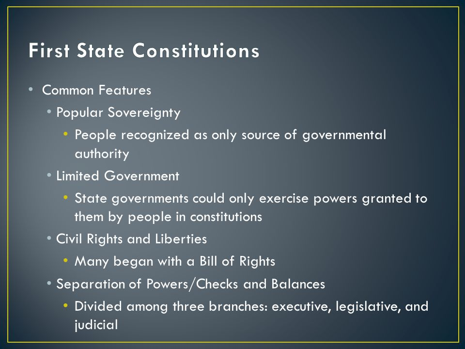Common Features Popular Sovereignty People recognized as only source of governmental authority Limited Government State governments could only exercis