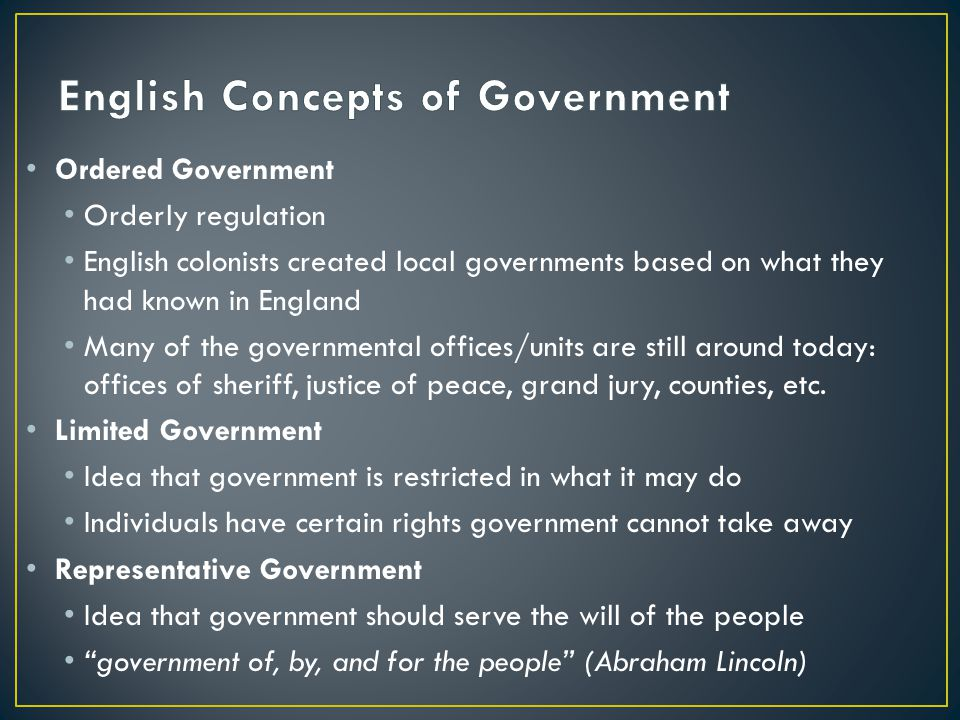 Ordered Government Orderly regulation English colonists created local governments based on what they had known in England Many of the governmental off