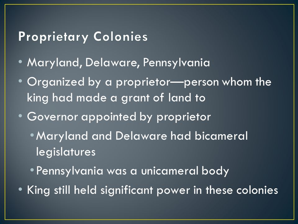 Maryland, Delaware, Pennsylvania Organized by a proprietor—person whom the king had made a grant of land to Governor appointed by proprietor Maryland