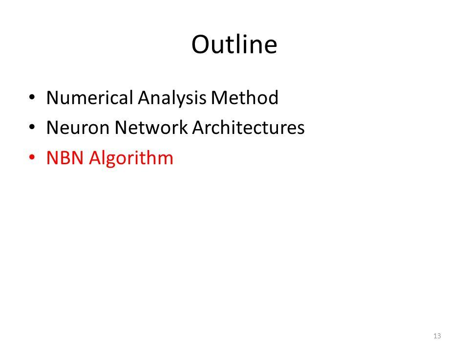 Outline Numerical Analysis Method Neuron Network Architectures NBN Algorithm 13