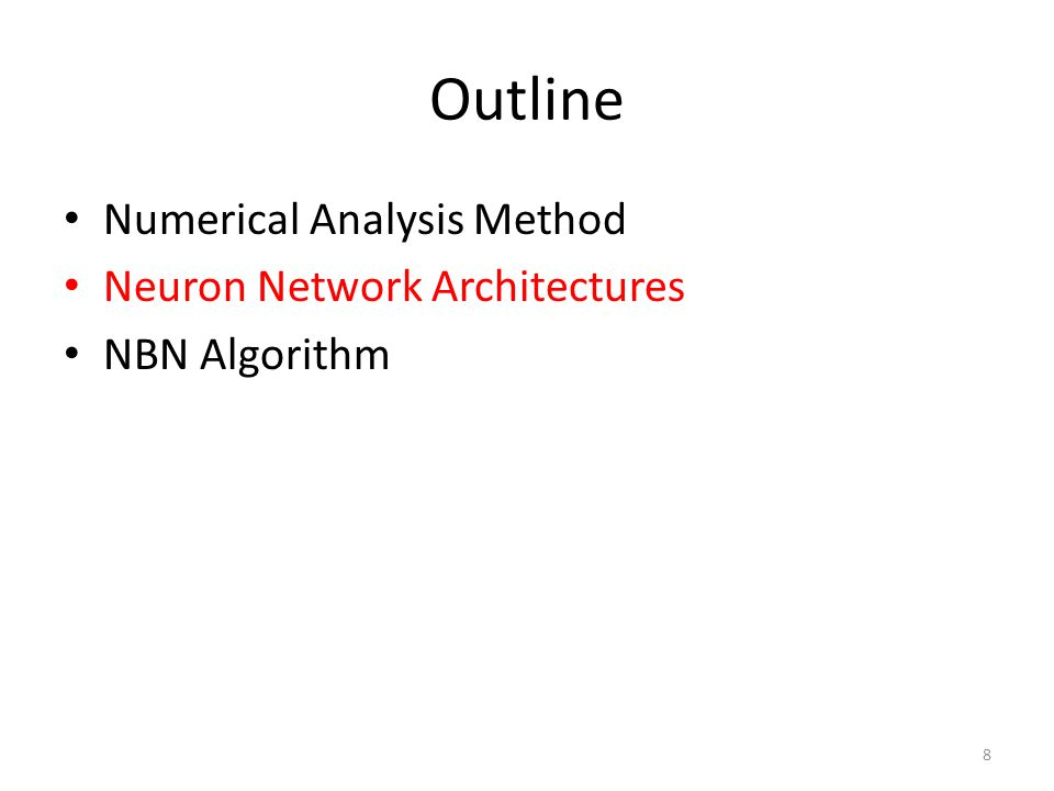 Outline Numerical Analysis Method Neuron Network Architectures NBN Algorithm 8