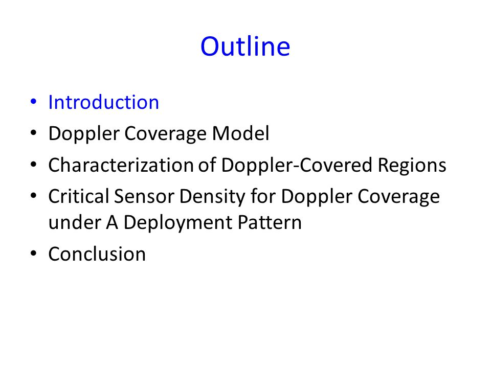 Outline Introduction Doppler Coverage Model Characterization of Doppler-Covered Regions Critical Sensor Density for Doppler Coverage under A Deployment Pattern Conclusion