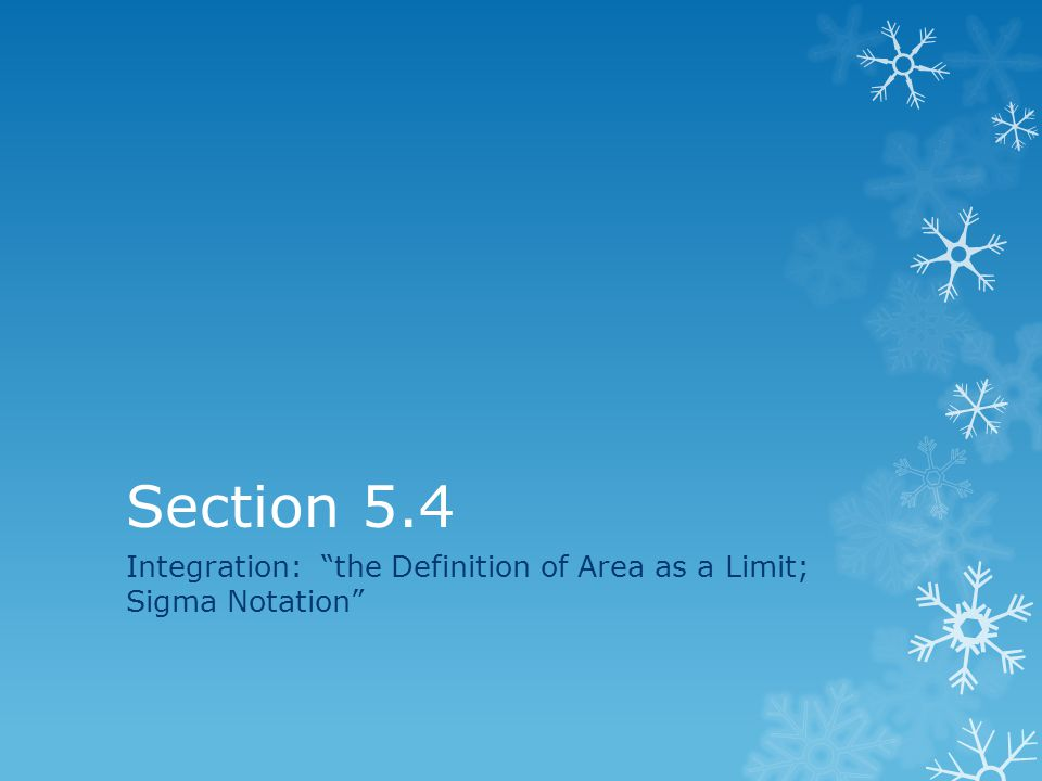 """Section 5.4 Integration: """"the Definition of Area as a Limit; Sigma Notation"""""""