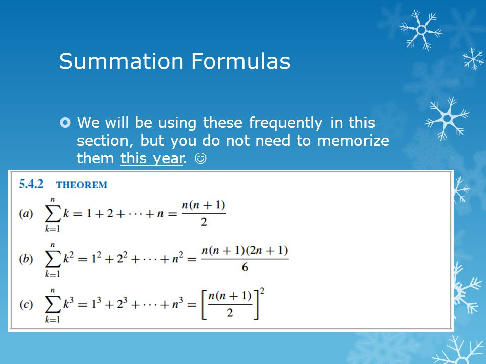 Summation Formulas  We will be using these frequently in this section, but you do not need to memorize them this year.