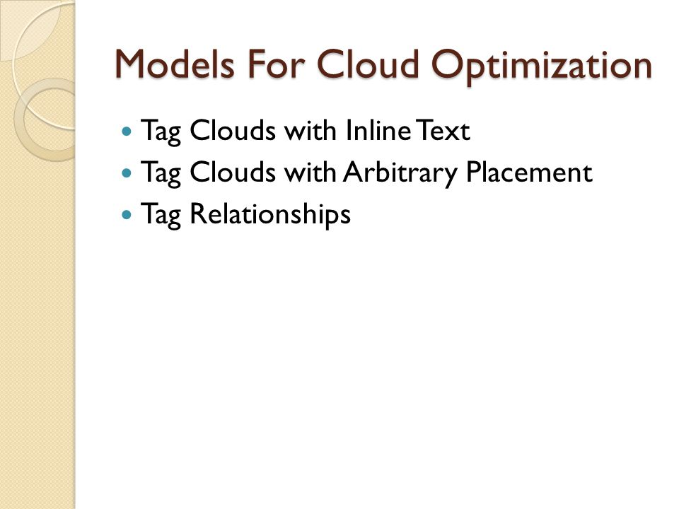 Models For Cloud Optimization Tag Clouds with Inline Text Tag Clouds with Arbitrary Placement Tag Relationships