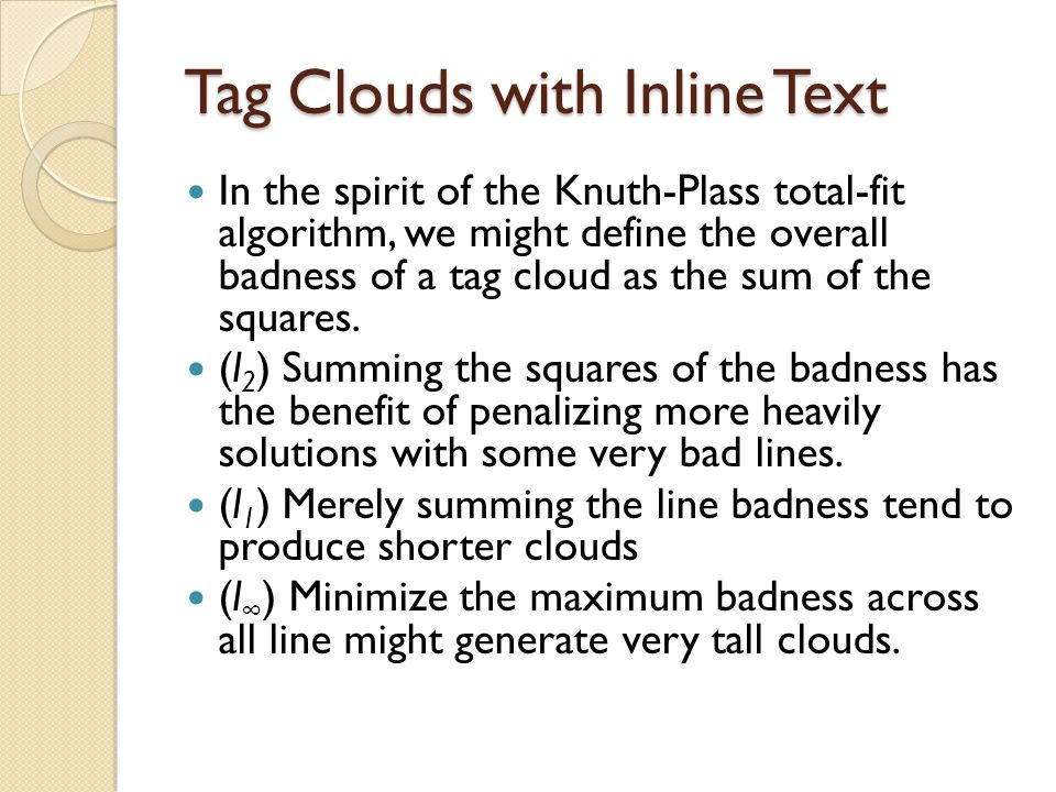 Tag Clouds with Inline Text In the spirit of the Knuth-Plass total-fit algorithm, we might define the overall badness of a tag cloud as the sum of the squares.