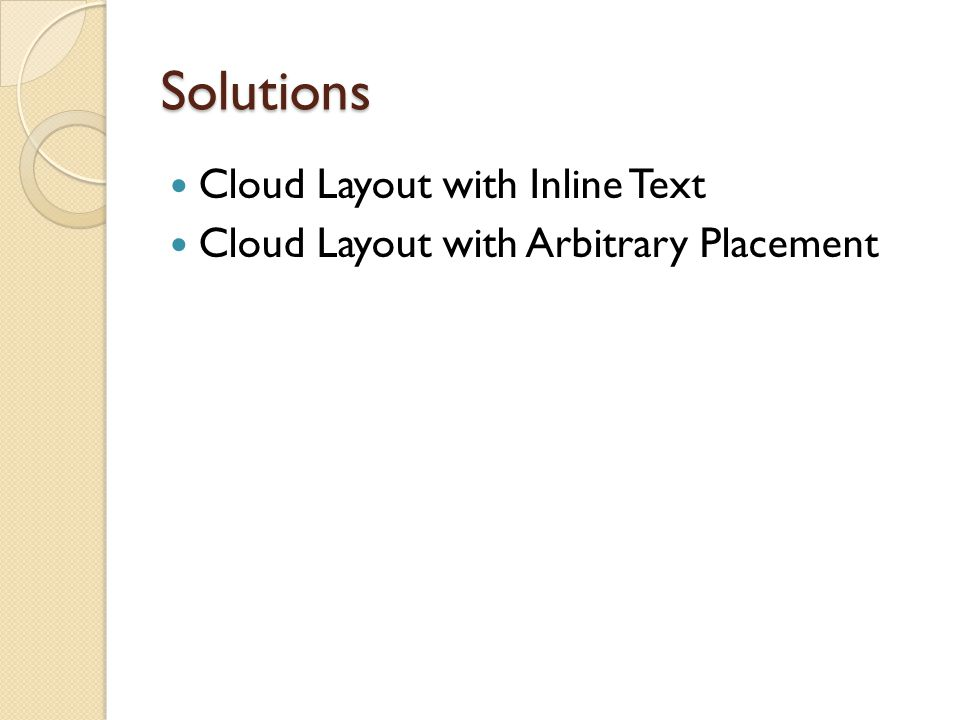 Solutions Cloud Layout with Inline Text Cloud Layout with Arbitrary Placement