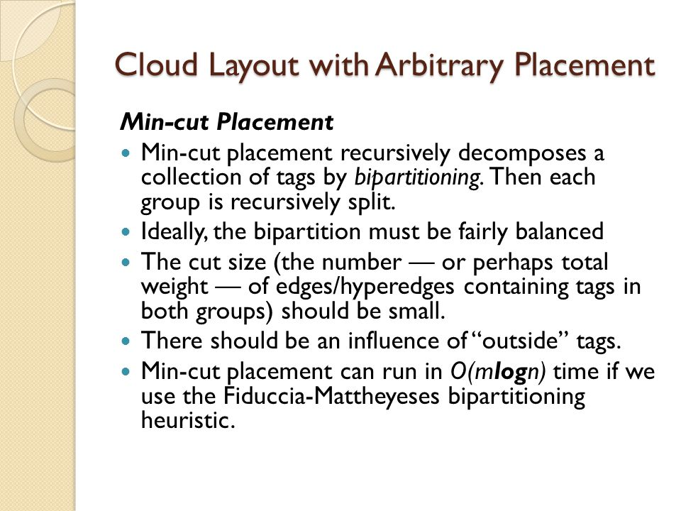 Cloud Layout with Arbitrary Placement Min-cut Placement Min-cut placement recursively decomposes a collection of tags by bipartitioning.