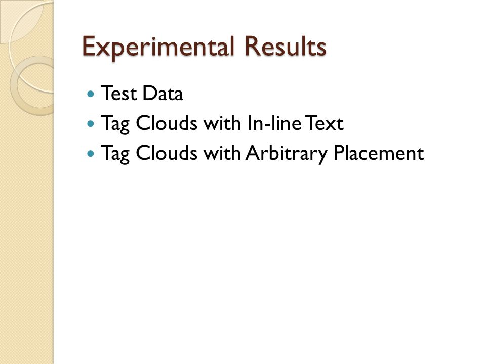Experimental Results Test Data Tag Clouds with In-line Text Tag Clouds with Arbitrary Placement