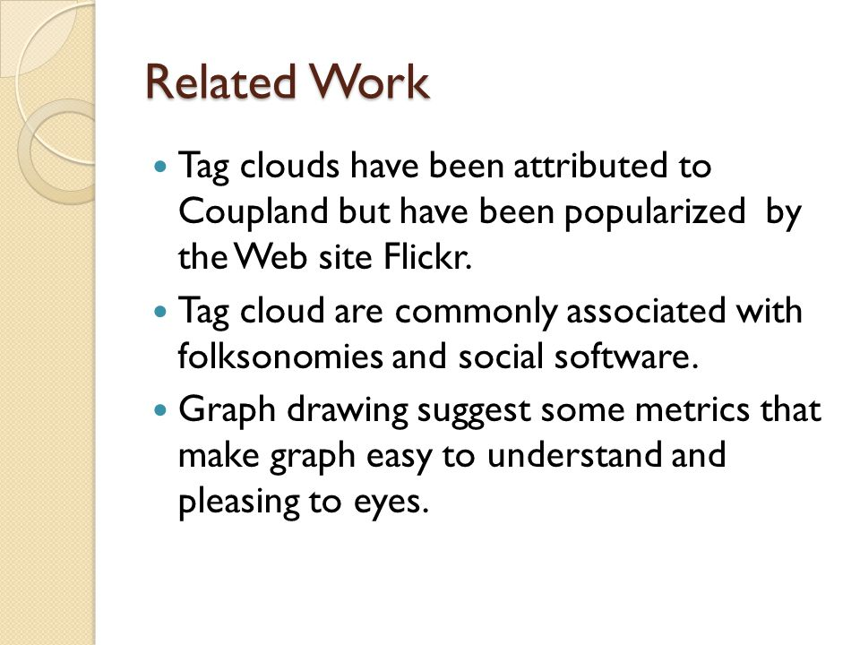 Related Work Tag clouds have been attributed to Coupland but have been popularized by the Web site Flickr.