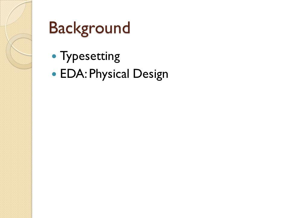 Background Typesetting EDA: Physical Design