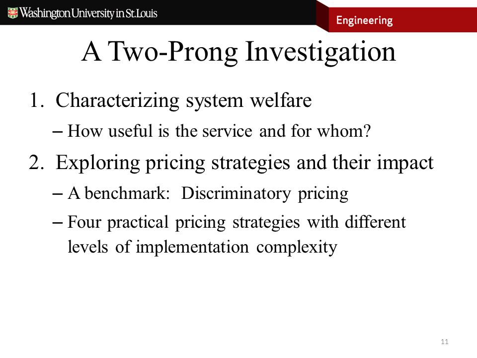A Two-Prong Investigation 1.Characterizing system welfare – How useful is the service and for whom? 2.Exploring pricing strategies and their impact –