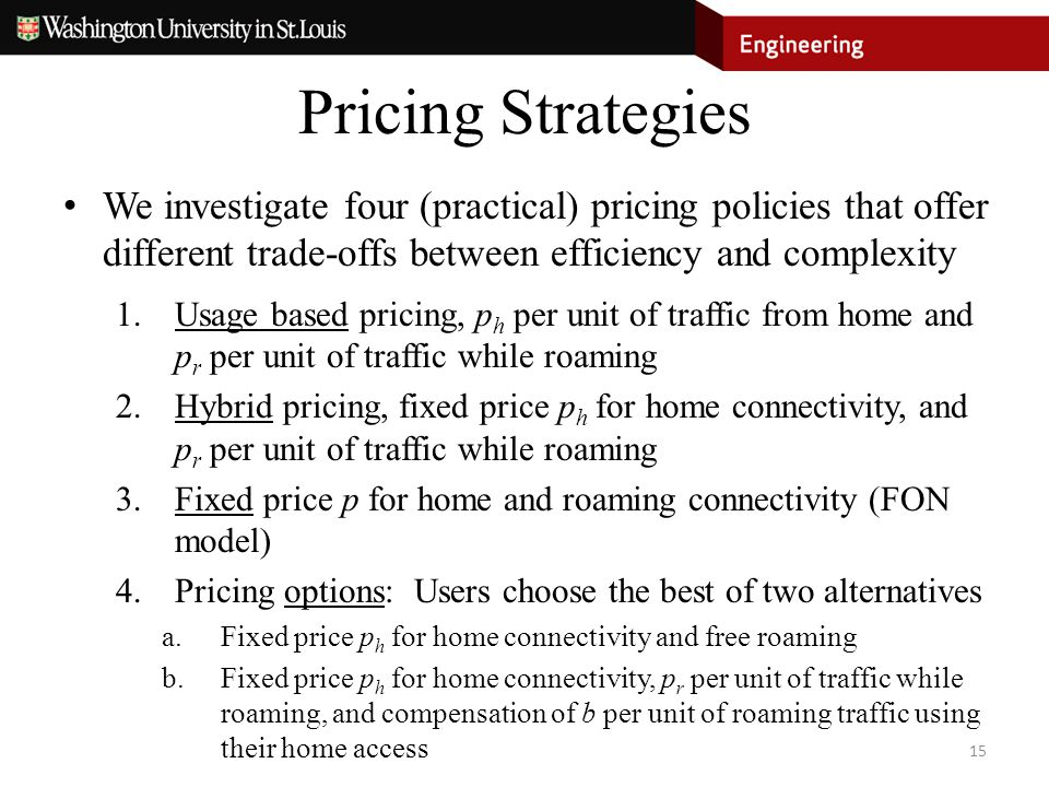 Pricing Strategies We investigate four (practical) pricing policies that offer different trade-offs between efficiency and complexity 1.Usage based pr